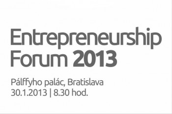 Entrepreneurship Forum 2013 - Fórum o podnikateľských nápadoch